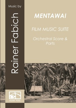 MENTAWAI – Film Music Suite von Fabich,  Dr. Rainer