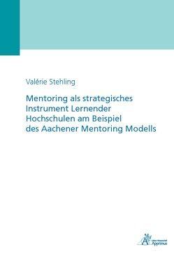 Mentoring als strategisches Instrument Lernender Hochschulen am Beispiel des Aachener Mentoring Modells von Stehling,  Valérie