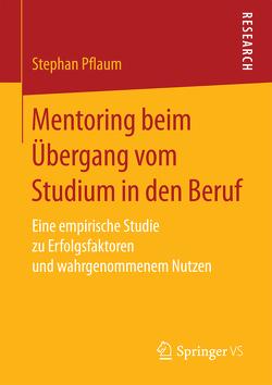 Mentoring beim Übergang vom Studium in den Beruf von Pflaum,  Stephan