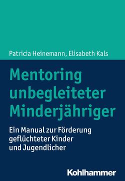 Mentoring unbegleiteter Minderjähriger von Heinemann,  Patricia, Kals,  Elisabeth