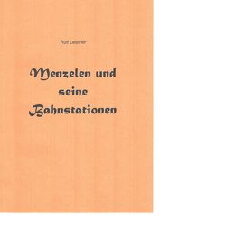 Menzelen und seine Bahnstationen von Leistner,  Rolf