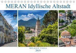 MERAN Idyllische Altstadt (Tischkalender 2019 DIN A5 quer) von Viola,  Melanie