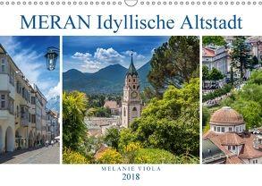 MERAN Idyllische Altstadt (Wandkalender 2018 DIN A3 quer) von Viola,  Melanie