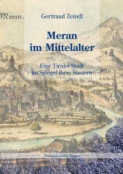 Meran im Mittelalter von Zeindl,  Gertraud