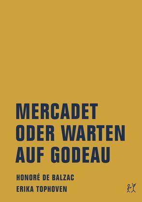 Mercadet oder Warten auf Godeau von de Balzac,  Honoré, Tophoven,  Erika