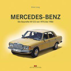 Mercedes-Benz. Die Baureihe W123 von 1976 bis 1986 von Long,  Brian