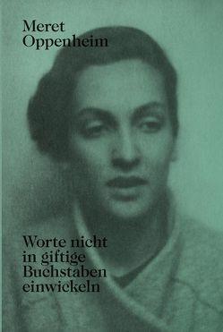 Meret Oppenheim – Worte nicht in giftige Buchstaben einwickeln von Corgnati,  Martina, Wenger,  Lisa