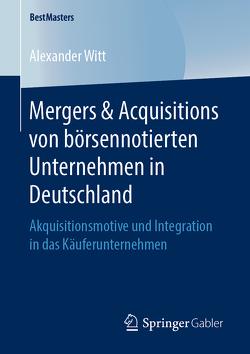 Mergers & Acquisitions von börsennotierten Unternehmen in Deutschland von Witt,  Alexander