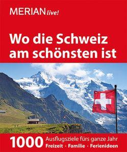 MERIAN live! Reiseführer Wo die Schweiz am schönsten ist von Dorsch,  Peter, Eckert,  Ilona, Eckert,  Klaus, Gerberding,  Eva, Klemmer,  Axel, Krammer,  Martina, Nowak,  Axel