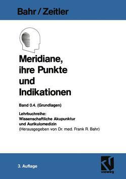 Meridiane, ihre Punkte und Indikationen von Bahr,  Frank R., Zeitler,  Hans