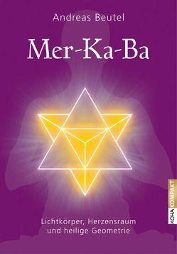 Merkaba –Lichtkörper, Herzensraum und heilige Geometrie von Beutel,  Andreas