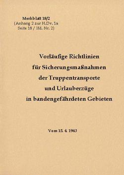 Merkblatt 18/2 Vorläufige Richtlinien für Sicherungsmaßnahmen der Truppentransporte und Urlauberzüge in bandengefährdeten Gebieten von Heise,  Thomas