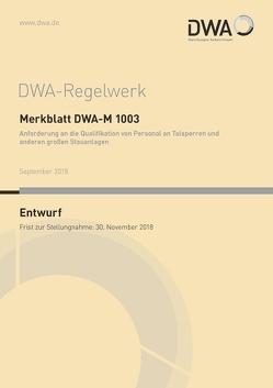 Merkblatt DWA-M 1003 Anforderung an die Qualifikation von Personal an Talsperren und anderen großen Stauanlagen (Entwurf)