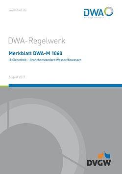 Merkblatt DWA-M 1060 IT-Sicherheit – Branchenstandard Wasser/Abwasser