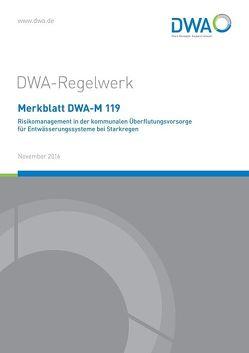 Merkblatt DWA-M 119 Risikomanagement in der kommunalen Überflutungsvorsorge für Entwässerungssysteme bei Starkregen von Deutsche Vereinigung für Wasserwirtschaft,  Abwasser und Abfall e.V. (DWA), DWA-Arbeitsgruppe ES-2.5 Anforderungen und Grundsätze der Entsorgungssicherheit