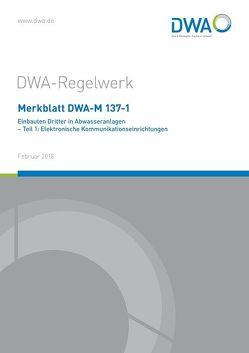 Merkblatt DWA-M 137-1 Einbauten Dritter in Abwasseranlagen – Teil 1: Elektronische Kommunikationseinrichtungen