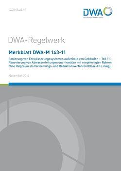 """Merkblatt DWA-M 143-11 Sanierung von Entwässerungssystemen außerhalb von Gebäuden – Teil 11: Renovierung von Abwasserleitungen und -kanälen mit vorgefertigten Rohren ohne Ringraum als Verformungs- und Reduktionsverfahren (Close-Fit-Lining) von DWA-Arbeitsgruppe ES-8.4 """"Auskleidung von Abwasserleitungen und-kanälen mit vorgefertigten Rohren"""""""