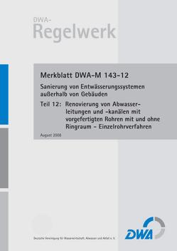 Merkblatt DWA-M 143-12 Sanierung von Entwässerungssystemen außerhalb von Gebäuden, Teil 12: Renovierung von Abwasserleitungen und -kanälen mit vorgefertigten Rohren mit und ohne Ringraum – Einzelrohrverfahren