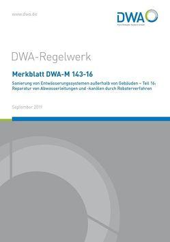 Merkblatt DWA-M 143-16 Sanierung von Entwässerungssystemen außerhalb von Gebäuden – Teil 16: Reparatur von Abwasserleitungen und -kanälen durch Roboterverfahren