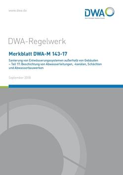 Merkblatt DWA-M 143-17 Sanierung von Entwässerungssystemen außerhalb von Gebäuden – Teil 17: Beschichtung von Abwasserleitungen, -kanälen, Schächten und Abwasserbauwerken