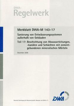 Merkblatt DWA-M 143-17 Sanierung von Entwässerungssystemen außerhalb von Gebäuden, Teil 17: Beschichtung von Abwasserleitungen, -kanälen und Schächten mit zementgebundenen mineralischen Mörteln