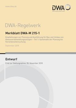 Merkblatt DWA-M 215-1 Empfehlungen zur Planung und Ausführung für Bau und Umbau von Abwasserbehandlungsanlagen – Teil 1: Systematik der Planung bis Variantenuntersuchung (Entwurf)