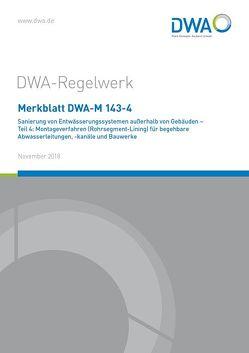 Merkblatt DWA-M 143-4 Sanierung von Entwässerungssystemen außerhalb von Gebäuden – Teil 4: Montageverfahren (Rohrsegment-Lining) für begehbare Abwasserleitungen, -kanäle und Bauwerke