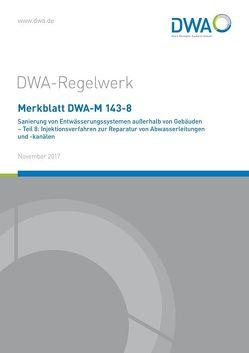 Merkblatt DWA-M 143-8 Sanierung von Entwässerungssystemen außerhalb von Gebäuden – Teil 8: Injektionsverfahren zur Reparatur von Abwasserleitungen und -kanälen