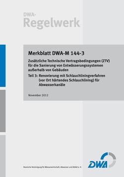 Merkblatt DWA-M 144-3 Zusätzliche Technische Vertragsbedingungen (ZTV) für die Sanierung von Entwässerungssystemen außerhalb von Gebäuden, Teil 3: Renovierung mit Schlauchliningverfahren (vor Ort härtendes Schlauchlining) für Abwasserkanäle