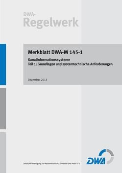 Merkblatt DWA-M 145-1 Kanalinformationssysteme – Teil 1: Grundlagen und systemtechnische Anforderungen