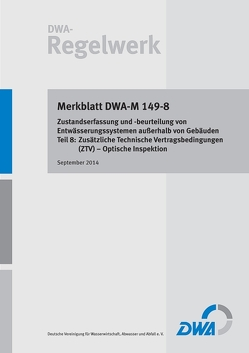Merkblatt DWA-M 149-8 Zustandserfassung und -beurteilung von Entwässerungssystemen außerhalb von Gebäuden – Teil 8: Zusätzliche Technische Vertragsbedingungen (ZTV) – Optische Inspektion