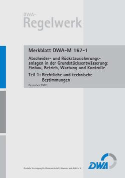 Merkblatt DWA-M 167-1 Abscheider und Rückstausicherungsanlagen bei der Grundstücksentwässerung: Einbau, Betrieb, Wartung und Kontrolle – Teil 1: Rechtliche und technische Bestimmungen