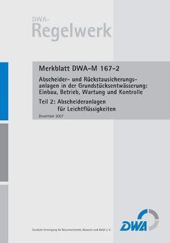 Merkblatt DWA-M 167-2 Abscheider und Rückstausicherungsanlagen bei der Grundstücksentwässerung: Einbau, Betrieb, Wartung und Kontrolle, Teil 2: Abscheideranlagen für Leichtflüssigkeiten