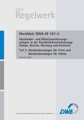 Merkblatt DWA-M 167-3 Abscheider und Rückstausicherungsanlagen bei der Grundstücksentwässerung: Einbau, Betrieb, Wartung und Kontrolle, Teil 3: Abscheideranlagen für Fette und Abscheideranlagen für Stärke