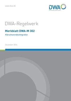 Merkblatt DWA-M 302 Klärschlammdesintegration von Deutsche Vereinigung für Wasserwirtschaft,  Abwasser und Abfall e.V. (DWA), DWA-Arbeitsgruppe KEK-1.6 Klärschlammdesintegration