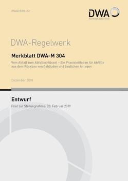 Merkblatt DWA-M 304 Vom Abfall zum Abfallschlüssel – Ein Praxisleitfaden für Abfälle aus dem Rückbau von Gebäuden und baulichen Anlagen (Entwurf)