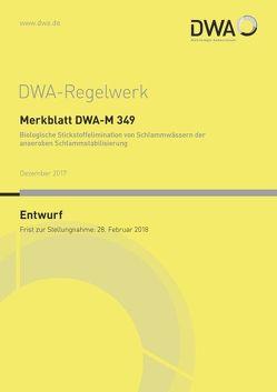 Merkblatt DWA-M 349 Biologische Stickstoffelimination von Schlammwässern der anaeroben Schlammstabilisierung (Entwurf) von DWA-Arbeitsgruppe KEK-1.3 Rückbelastung aus anaeroben Behandlungstufen