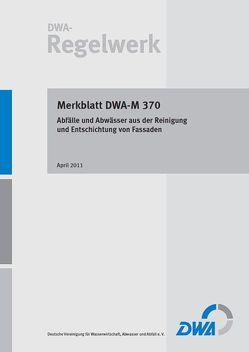 Merkblatt DWA-M 370 Abfälle und Abwässer aus der Reinigung und Entschichtung von Fassaden