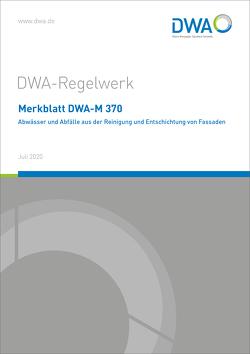 Merkblatt DWA-M 370 Abwässer und Abfälle aus der Reinigung und Entschichtung von Fassaden