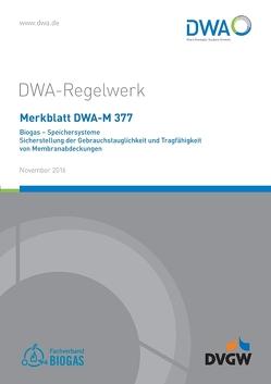 Merkblatt DWA-M 377 Biogas – Speichersysteme; Sicherstellung der Gebrauchstauglichkeit und Tragfähigkeit von Membranabdeckungen von Deutsche Vereinigung für Wasserwirtschaft,  Abwasser und Abfall e.V. (DWA), DVGW Deutscher Verein des Gas- und Wasserfaches e.V., Fachverband Biogas e.V.