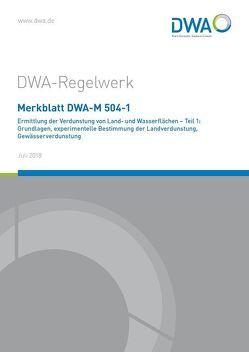 Merkblatt DWA-M 504-1 Ermittlung der Verdunstung von Land- und Wasserflächen – Teil 1: Grundlagen, experimentelle Bestimmung der Landverdunstung, Gewässerverdunstung