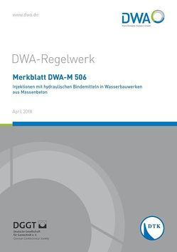 Merkblatt DWA-M 506 Injektionen mit hydraulischen Bindemitteln in Wasserbauwerken aus Massenbeton