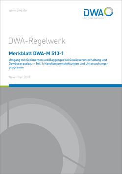Merkblatt DWA-M 513-1 Umgang mit Sedimenten und Baggergut bei Gewässerunterhaltung und Gewässerausbau – Teil 1: Handlungsempfehlungen und Untersuchungsprogramm