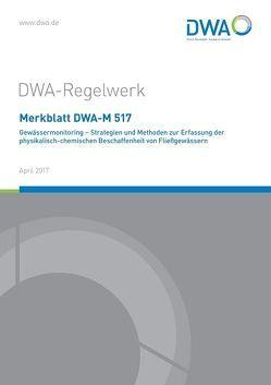 Merkblatt DWA-M 517 Gewässermonitoring – Strategien und Methoden zur Erfassung der physikalisch-chemischen Beschaffenheit von Fließgewässern