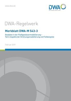 Merkblatt DWA-M 543-3 Geodaten in der Fließgewässermodellierung – Teil 3: Aspekte der Strömungsmodellierung und Fallbeispiele von DWA-Arbeitsgruppe WW-3.2 Mehrdimensionale numerische Modelle