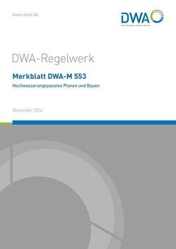 Merkblatt DWA-M 553 Hochwasserangepasstes Planen und Bauen von DWA-Arbeitsgruppe HW-4.7 Hochwasserangepasstes Planen und Bauen