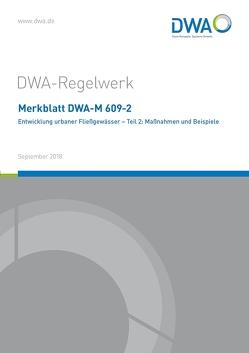 Merkblatt DWA-M 609-2 Entwicklung urbaner Fließgewässer – Teil 2: Maßnahmen und Beispiele