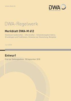 Merkblatt DWA-M 612 Gewässerrandstreifen – Uferstreifen – Entwicklungskorridore: Grundlagen und Funktionen, Hinweise zur Gestaltung, Beispiele (Entwurf)