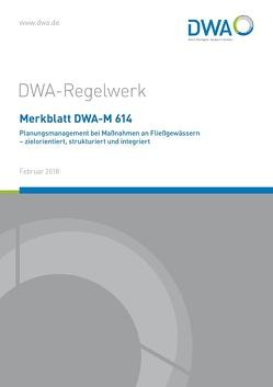 Merkblatt DWA-M 614 Planungsmanagement bei Maßnahmen an Fließgewässern – zielorientiert, strukturiert und integriert