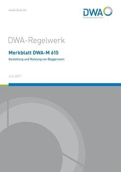 Merkblatt DWA-M 615 Gestaltung und Nutzung von Baggerseen von Deutsche Vereinigung für Wasserwirtschaft,  Abwasser und Abfall e.V. (DWA)